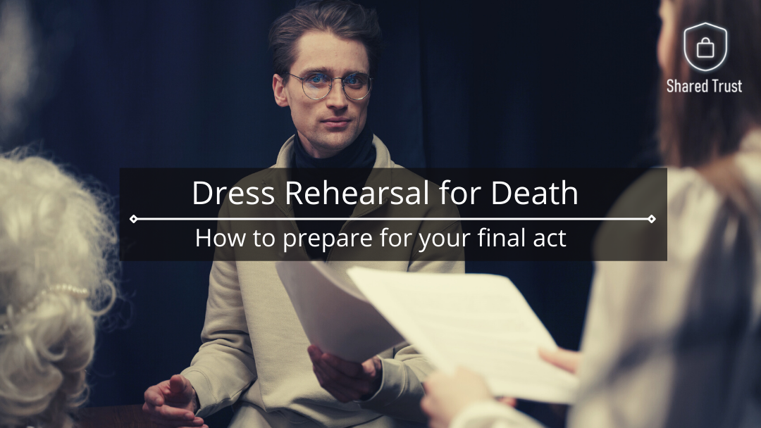Dress rehearsal for death – How to prepare for your final act